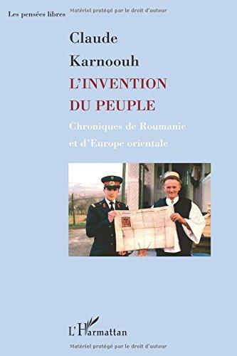 L'invention du peuple : Chroniques de Roumanie et d'Europe orientale