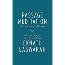 Passage Meditation - A Complete Spiritual Practice: Train Your Mind and Find a Life that Fulfills (Essential Easwaran Library)