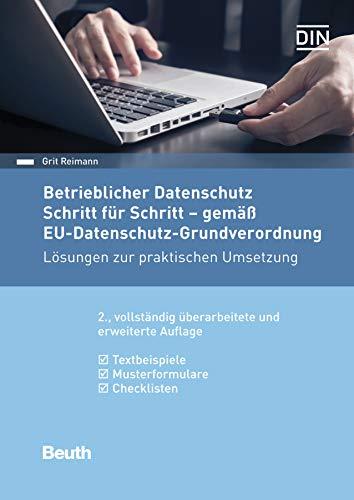 Betrieblicher Datenschutz Schritt für Schritt - gemäß EU-Datenschutz-Grundverordnung: Lösungen zur praktischen Umsetzung Textbeispiele, Musterformulare, Checklisten (Beuth Praxis)