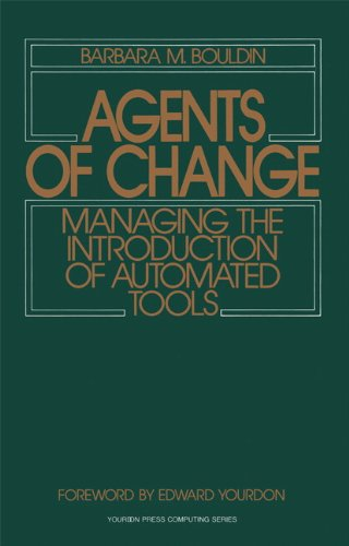 Agents of Change: Managing the Introduction of Automated Tools (Yourdon Press Computing Series)