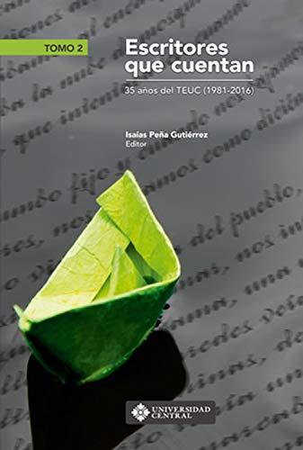 Escritores que cuentan: 35 años del TEUC (1981-2016) - Tomo 2 por Isaías Peña Gutiérrez