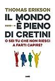 Scarica Libro Il mondo e pieno di cretini O sei tu che non riesci a farti capire (PDF,EPUB,MOBI) Online Italiano Gratis