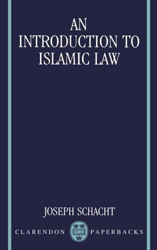 An Introduction to Islamic Law (Clarendon Paperbacks) by Schacht, Joseph (1982) Paperback