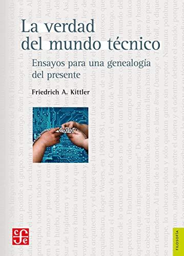 La verdad del mundo técnico. Ensayos para una genealogía del presente (Filosofía)