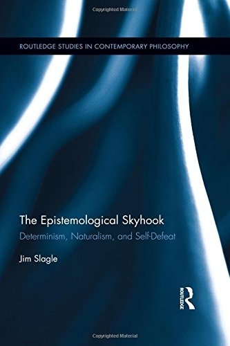 The Epistemological Skyhook: Determinism, Naturalism, and Self-Defeat (Routledge Studies in Contemporary Philosophy) by Jim Slagle (2016-06-02)