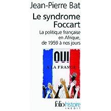 Le Syndrome Foccart: Politique Francaise En Afrique, 1959 a Nos Jours