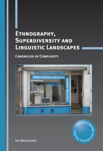 Ethnography, Superdiversity and Linguistic Landscapes: Chronicles of Complexity (Critical Language and Literacy Studies Book 18) (English Edition)