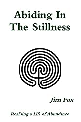 Abiding In The Stillness: Realising a Life of Abundance