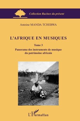 L'Afrique en musiques : Tome 3, Panorama des instruments de musique du patrimoine africain par Antoine Manda Tchebwa
