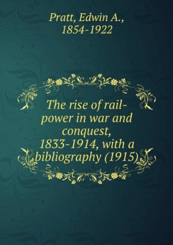 The rise of rail-power in war and conquest, 1833-1914, with a bibliography (1915)