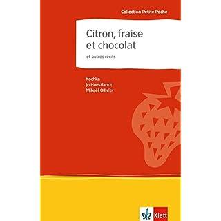 Citron, fraise et chocolat et autres récits: et autres récits. Französische Lektüre für das 4. Lernjahr. Originaltext mit Annotationen (Collection Petite Poche)