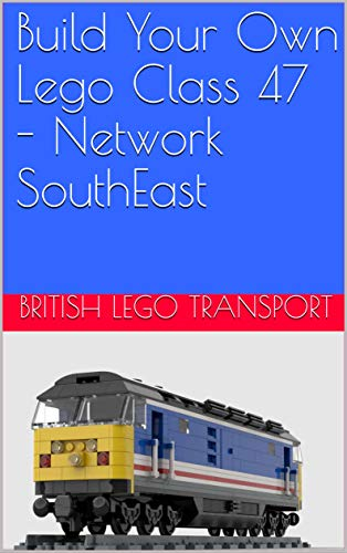 Build Your Own Lego Class 47 - Network SouthEast (British Lego Transport Book 7) (English Edition)