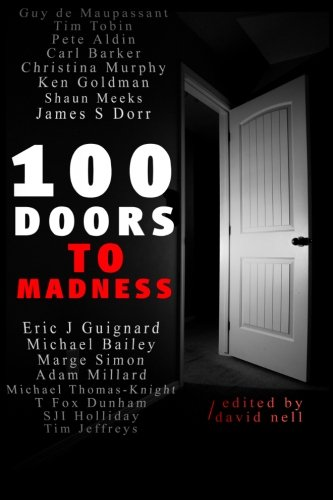 100 Doors To Madness: One hundred of the very best tales of short form terror by modern authors of the macabre.