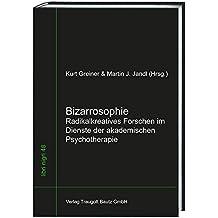 Bizarrosophie: Radikalkreatives Forschen im Dienste der akademischen Psychotherapie  (Libri nigri, Band 48)