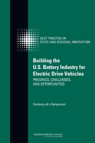 Building the U.S. Battery Industry for Electric Drive Vehicles: Progress, Challenges, and Opportunities: Summary of a Symposium -