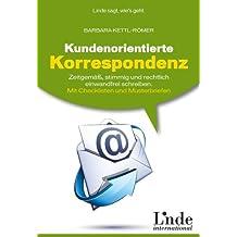 Kundenorientierte Korrespondenz: Zeitgemäß, stimmig und rechtlich einwandfrei schreiben. Mit Checklisten und Musterbriefen. Linde-Ratgeber