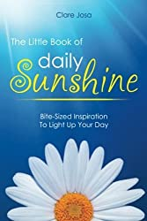 The Little Book Of Daily Sunshine: Bite-Sized Inspiration To Light Up Your Day by Clare Josa (2012-12-12)