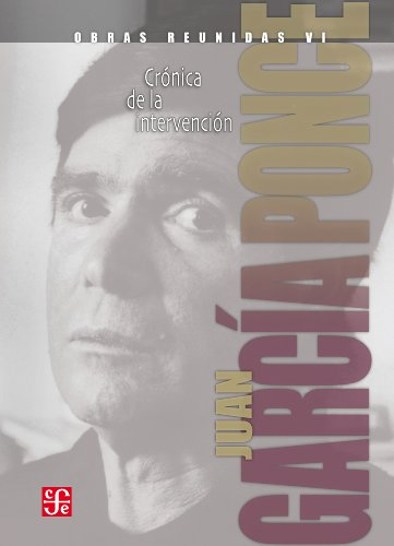 Obras reunidas, VI. Crónica de la intervención por Juan García Ponce