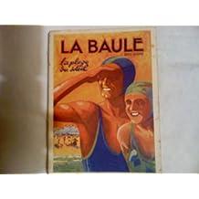 La baule, la plage du soleil : Guide officiel du syndicat d'initiatives essi de la côte d'amour et de la presqu'île guérandaise