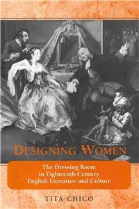 Designing Women: The Dressing Room in Eighteenth-century English Literature and Culture (Bucknell Studies in Eighteenth Century Literature and Culture)