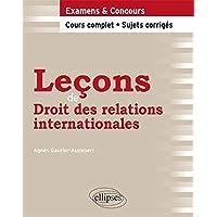 Leçons de Droit des Relations Internationales Cours Complet & Sujets Corrigés