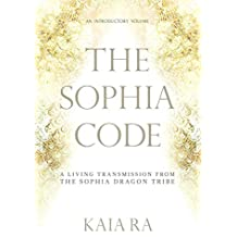 The Sophia Code: A Living Transmission from The Sophia Dragon Tribe