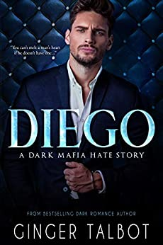 Diego: A Dark Mafia Hate Story (Chicago Crime Family Book 1) (English Edition) van [Talbot, Ginger]