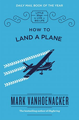 How to Land a Plane (Little Ways to Live a Big Life Book 1) (English Edition) British Airways Holidays