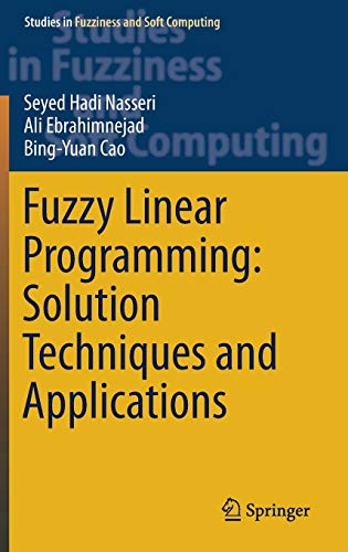 Fuzzy Linear Programming: Solution Techniques and Applications (Studies in Fuzziness and Soft Computing (379), Band 379)