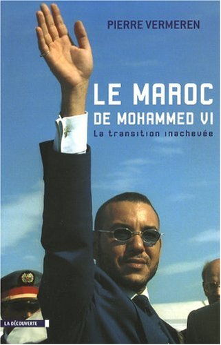 Le Maroc de Mohammed VI : La transition inachevée par PIERRE VERMEREN