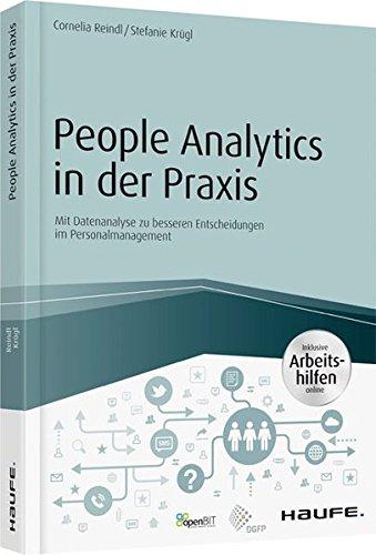 People Analytics in der Praxis - inkl. Arbeitshilfen online: Mit Datenanalyse zu besseren Entscheidungen im Personalmanagement (Haufe Fachbuch)