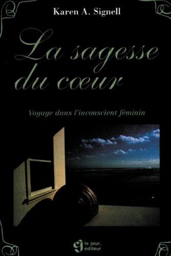 La sagesse du coeur : Voyage dans l'inconscient féminin par Karen-A Signell
