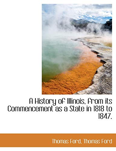 A History of Illinois, from its Commencement as a State in 1818 to 1847.