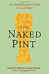 The Naked Pint: An Unadulterated Guide to Craft Beer by Christina Perozzi (2012-10-02)