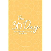 The 30 Day Muslim Gratitude Journal: A Fully Immersive Journaling Experience with Thought-Provoking, Unique Prompts Every Single Day!