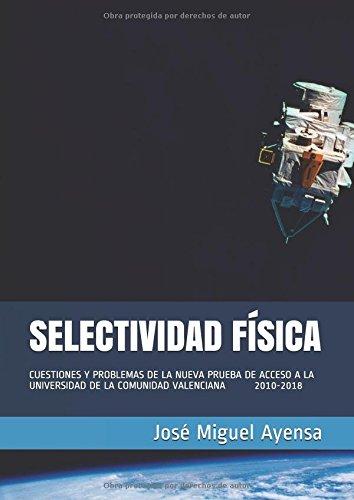 Selectividad Física: CUESTIONES Y PROBLEMAS DE LA NUEVA PRUEBA DE ACCESO A LA UNIVERSIDAD DE LA COMUNIDAD VALENCIANA 2010-2018