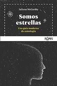 Somos estrellas: Una guía moderna de astrología par Juiana McCarthy