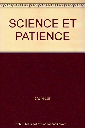 SCIENCE ET PATIENCE par Collectif (Relié)