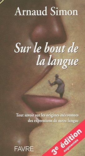 Sur le bout de la langue - Tout savoir sur les origines méconnues des expressions de notre langue