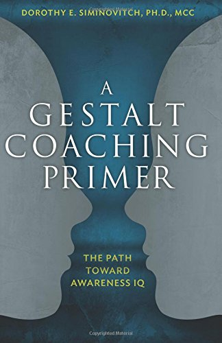 A Gestalt Coaching Primer: The Path Toward Awareness IQ