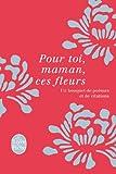Telecharger Livres Pour toi maman ces fleurs Un bouquet de poemes et de citations (PDF,EPUB,MOBI) gratuits en Francaise