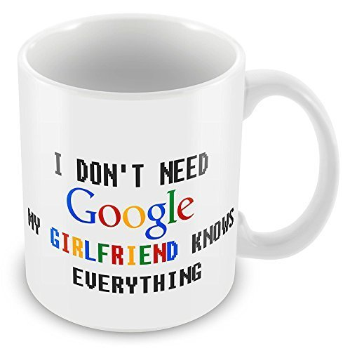 i-dont-need-google-my-girlfriend-knows-everything-novelty-gift-mug-lbs4all-by-lbs4all