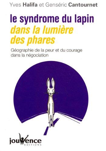 Le syndrome du lapin dans la lumière des phares : Géographie de la peur et du courage dans la négociation par Yves Halifa, Genséric Cantournet