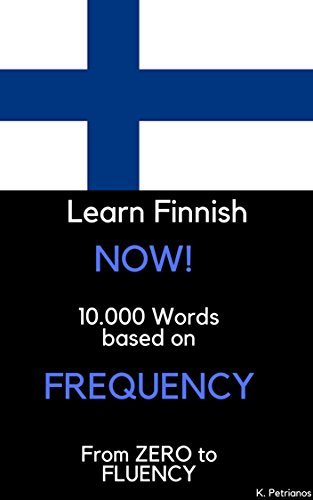 Learn Finnish NOW!: 10.000 Most Frequent Words (English Edition)