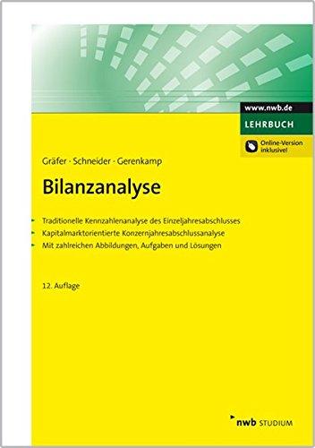 Bilanzanalyse: Traditionelle Kennzahlenanalyse des Einzeljahresabschlusses. Kapitalmarktorientierte Konzernjahresabschlussanalyse. Mit zahlreichen Abbildungen, Aufgaben und Lösungen.