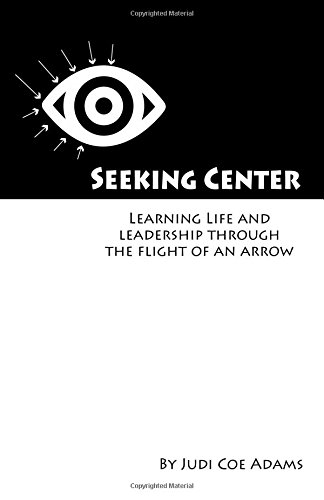 seeking-center-learning-life-and-leadership-through-the-flight-of-an-arrow