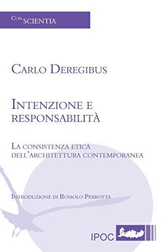 Intenzione e responsabilit. La consistenza etica dell'architettura contemporanea