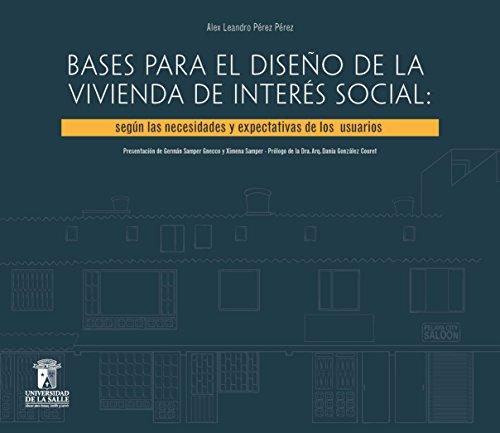 Descargar Libro Libro Bases para el diseño de la vivienda de interés social: Según la necesidades y expectativas de los usuarios de Alex Leandro Pérez