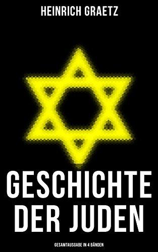 Geschichte der Juden (Gesamtausgabe in 4 Bänden): Von den ältesten Zeiten bis Ende des 19. Jahrhunderts