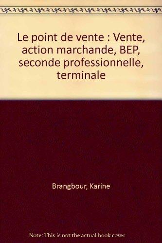Vente action marchande : le point de vente, 2de professionnelle, terminale. Livre du professeur, édition 1998